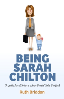Being Sarah Chilton : ( a Guide for All Mums When the Sh*t Hits the Fan), Paperback Book
