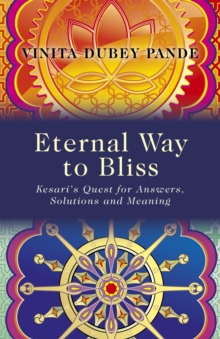 Eternal Way to Bliss : Kesari's Quest for Answers, Solutions and Meaning, Paperback Book