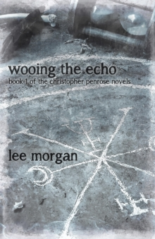 Wooing the Echo : Book One of the Christopher Penrose Novels, Paperback Book