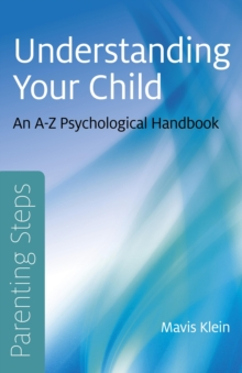 Parenting Steps - Understanding Your Child : An A-Z Psychological Handbook, Paperback Book