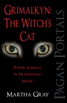 Pagan Portals - Grimalkyn: The Witch's Cat : Power Animals in Traditional Magic, Paperback / softback Book