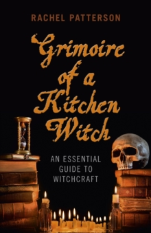 Grimoire of a Kitchen Witch : An Essential Guide to Witchcraft, Paperback / softback Book