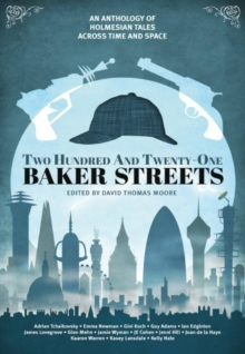 Two Hundred and Twenty-One Baker Streets : An Anthology of Holmesian Tales Across Time and Space, Paperback Book