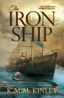 The Iron Ship : The Gates of the World Book One, Paperback / softback Book