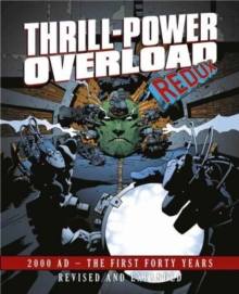 Thrill-Power Overload: Forty Years of 2000 AD : Revised, updated and expanded!, Hardback Book