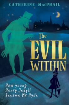 The Evil Within : How Young Henry Jekyll Became Mr Hyde, Paperback / softback Book