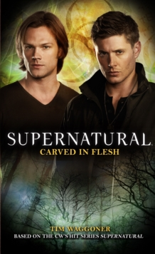 Supernatural - Carved in Flesh : The Official Companion Season 6, Paperback / softback Book