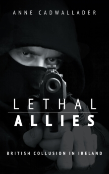 Lethal Allies : : British Collusion in Ireland, Paperback Book