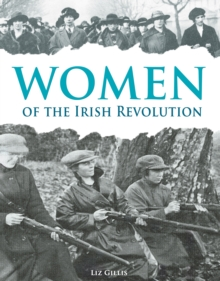 Women of the Irish Revolution 1913-1923 : A Photographic History, Paperback Book