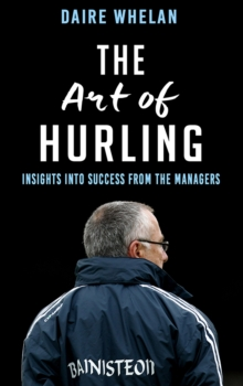 The Art of Hurling: : Insights into Success from the Managers, Paperback Book