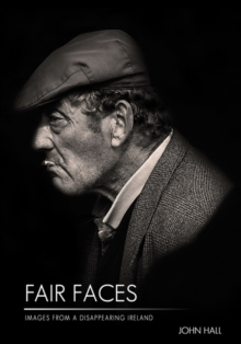 Fair Faces : Images from a Disappearing Ireland, Hardback Book