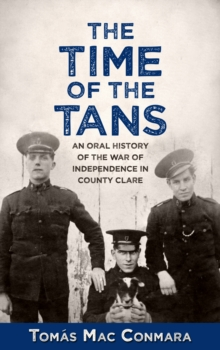 The Time of the Tans : An Oral History of the War of Independence in County Clare, Paperback / softback Book