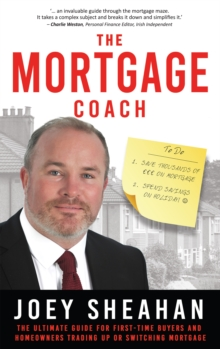 The Mortgage Coach : The Ultimate Guide for First-time Buyers, Homeowners Trading Up or Switching Mortgage, Paperback / softback Book