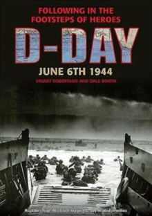 D-Day, June 6 1944 : Following in the Footsteps of Heroes, Paperback Book