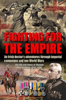 Fighting for the Empire : An Irish Doctor's Adventures Through Imperial Campaigns and Two World Wars, Hardback Book