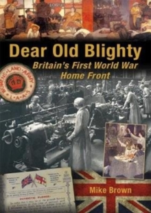 Dear Old Blighty : Britain'S First World War Home Front, Paperback / softback Book