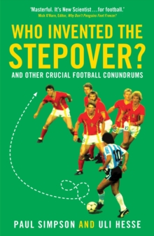 Who Invented the Stepover? : And Other Crucial Football Conundrums, Paperback Book