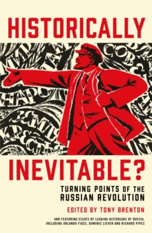 Historically Inevitable? : Turning Points of the Russian Revolution, Hardback Book