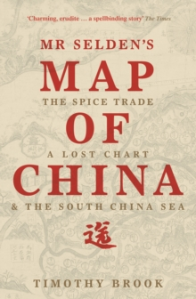 Mr Selden's Map of China : The spice trade, a lost chart & the South China Sea, Paperback / softback Book