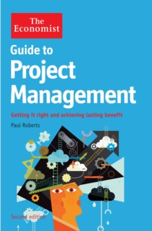 The Economist Guide to Project Management 2nd Edition : Getting it right and achieving lasting benefit, Paperback Book