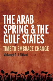 The Arab Spring and the Gulf States : Time to embrace change, Hardback Book