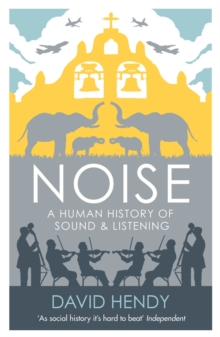 Noise : A Human History of Sound and Listening, Paperback Book