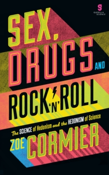 Sex, Drugs & Rock n Roll : The Science of Hedonism and the Hedonism of Science, Paperback Book