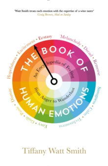 The Book of Human Emotions : An Encyclopedia of Feeling from Anger to Wanderlust, Paperback / softback Book
