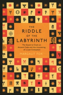Riddle of the Labyrinth : The Quest to Crack an Ancient Code and the Uncovering of a Lost Civilisation, Paperback / softback Book
