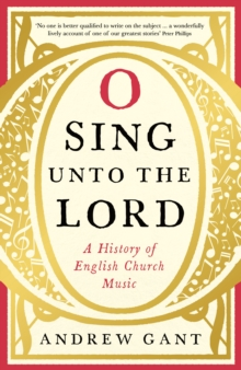 O Sing unto the Lord : A History of English Church Music, Hardback Book