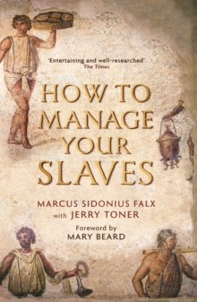 How to Manage Your Slaves by Marcus Sidonius Falx, Paperback Book