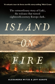 Island on Fire : The Extraordinary Story of Laki, the Volcano That Turned Eighteenth-Century Europe Dark, Paperback Book