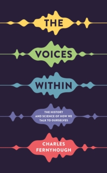 The Voices Within : The History and Science of How We Talk to Ourselves, Hardback Book