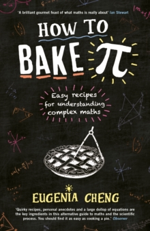 How to Bake Pi : Easy Recipes for Understanding Complex Maths, Paperback Book