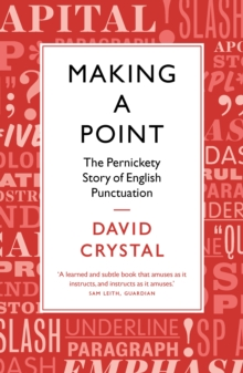 Making a Point : The Pernickety Story of English Punctuation, Paperback / softback Book