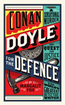 Conan Doyle for the Defence : A Sensational Murder, the Quest for Justice and the World's Greatest Detective Writer, Hardback Book