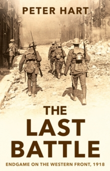 The Last Battle : Endgame on the Western Front, 1918, Paperback / softback Book