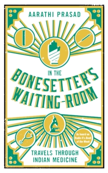 In the Bonesetter's Waiting Room : Travels Through Indian Medicine, Hardback Book