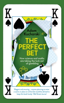 The Perfect Bet : How Science and Maths are Taking the Luck Out of Gambling, Paperback Book