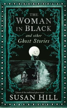 The Woman in Black and Other Ghost Stories : The Collected Ghost Stories of Susan Hill, Hardback Book
