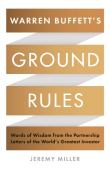 Warren Buffett's Ground Rules : Words of Wisdom from the Partnership Letters of the World's Greatest Investor, Hardback Book