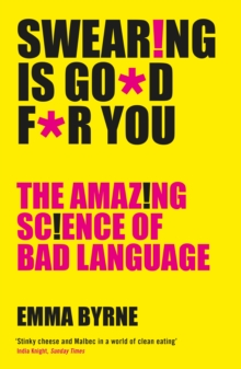 Swearing Is Good For You : The Amazing Science of Bad Language, Paperback / softback Book