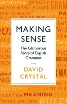 Making Sense : The Glamorous Story of English Grammar, Hardback Book