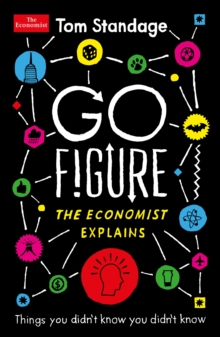 Go Figure : Things You Didn't Know You Didn't Know: the Economist Explains, Paperback Book