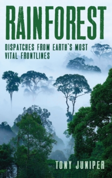 Rainforest : Dispatches from Earth's Most Vital Frontlines, Hardback Book