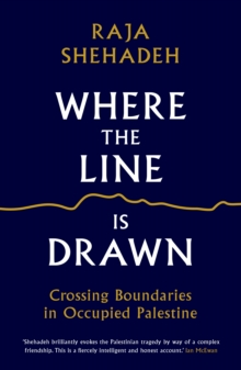 Where the Line is Drawn : Crossing Boundaries in Occupied Palestine, Paperback / softback Book