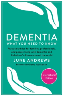 Dementia: What You Need to Know : Practical advice for families, professionals, and people living with dementia and Alzheimer's Disease around the world, Paperback / softback Book