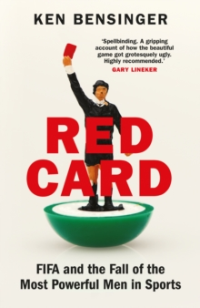 Red Card : FIFA and the Fall of the Most Powerful Men in Sports, Hardback Book