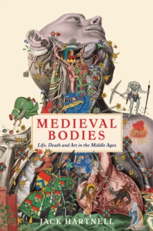 Medieval Bodies : Life, Death and Art in the Middle Ages, Hardback Book