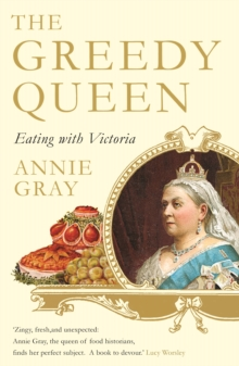 The Greedy Queen : Eating with Victoria, Paperback / softback Book